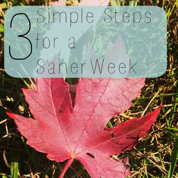 3 simple steps for a saner week