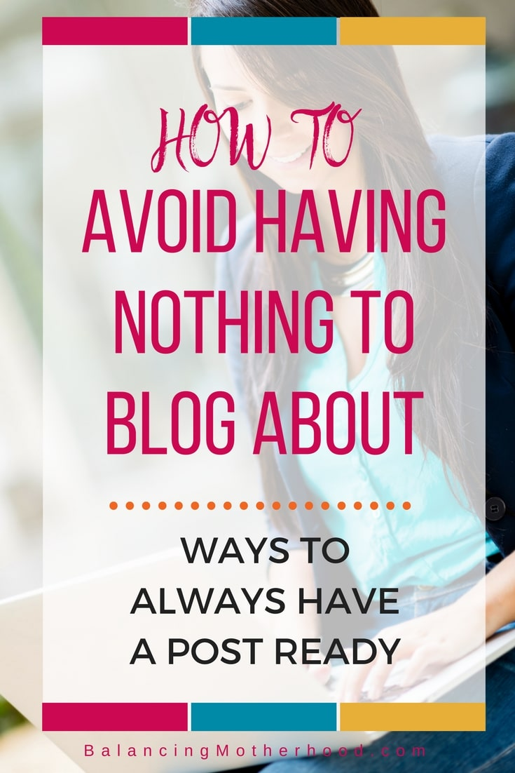 How to avoid having nothing to blog about - 4 proven tips to keep your posts ready to go
