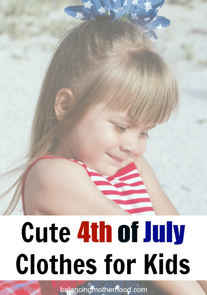 Cute Fourth Of July Clothes For Kids Balancing Motherhood
